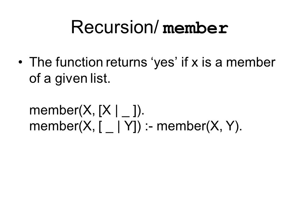 Recursion/ member The function returns 'yes' if x is a member of a given list.