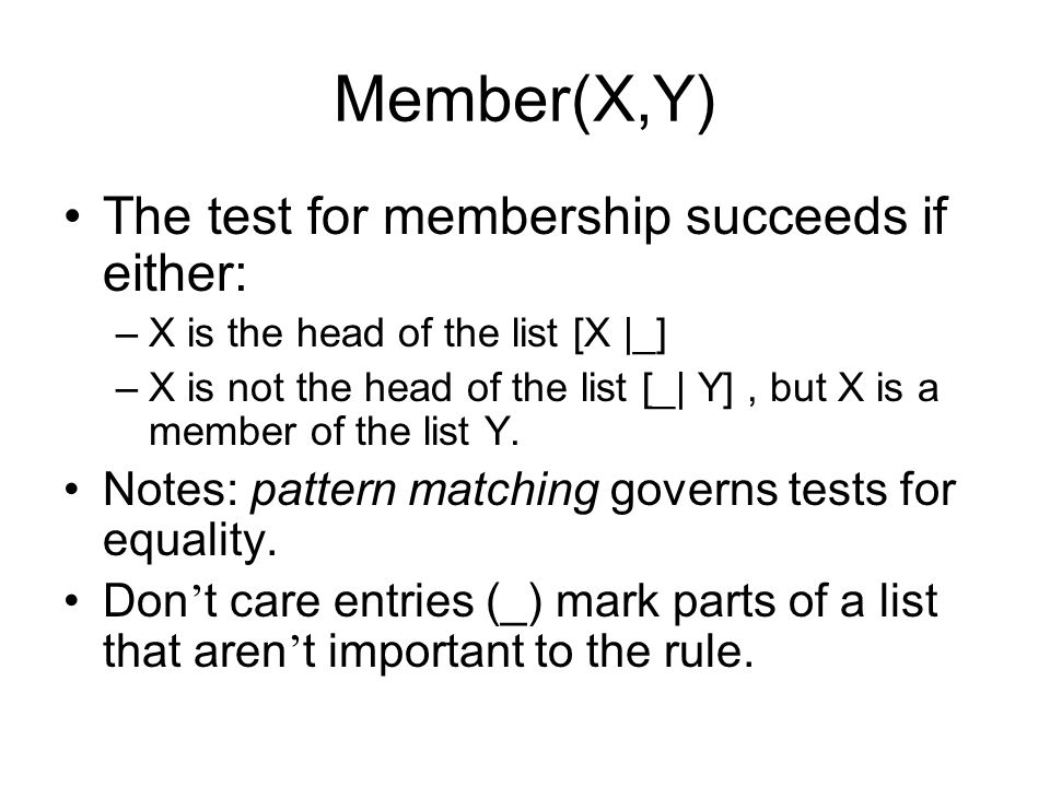 Member(X,Y) The test for membership succeeds if either: