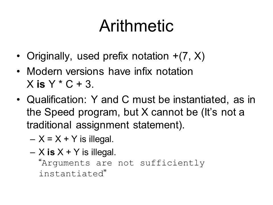 Arithmetic Originally, used prefix notation +(7, X)