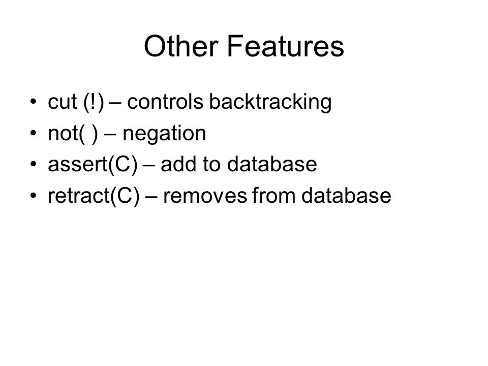 Other Features cut (!) – controls backtracking not( ) – negation