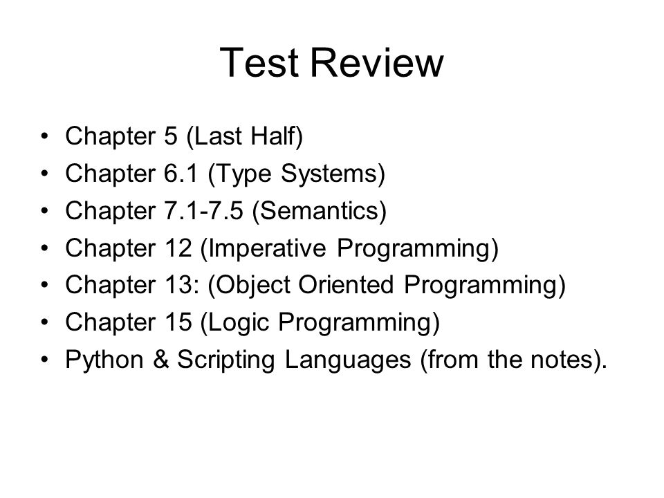 Test Review Chapter 5 (Last Half) Chapter 6.1 (Type Systems)