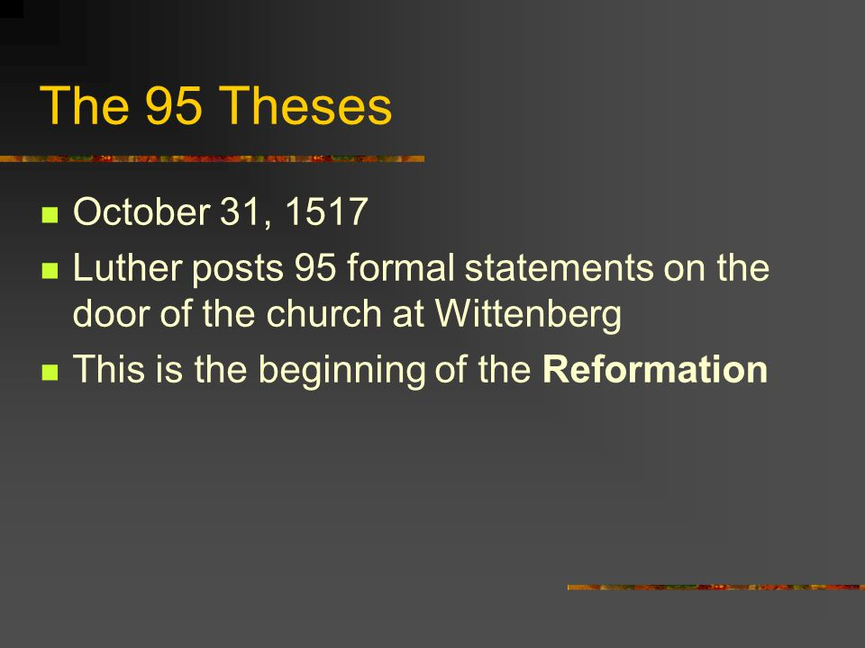 The 95 Theses October 31, 1517. Luther posts 95 formal statements on the door of the church at Wittenberg.