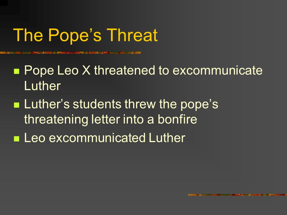 The Pope's Threat Pope Leo X threatened to excommunicate Luther