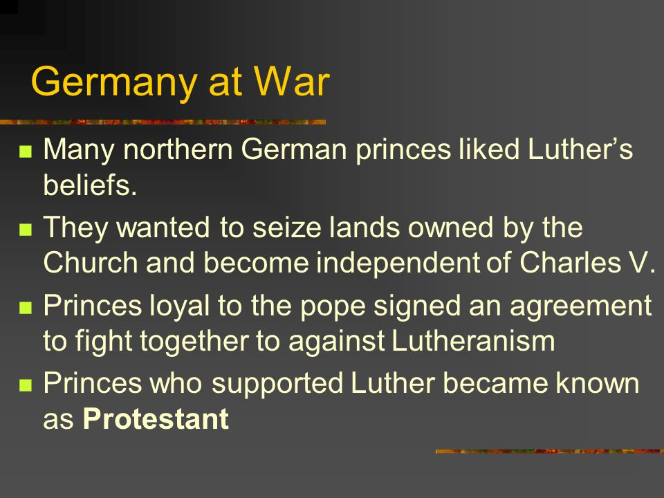 Germany at War Many northern German princes liked Luther's beliefs.