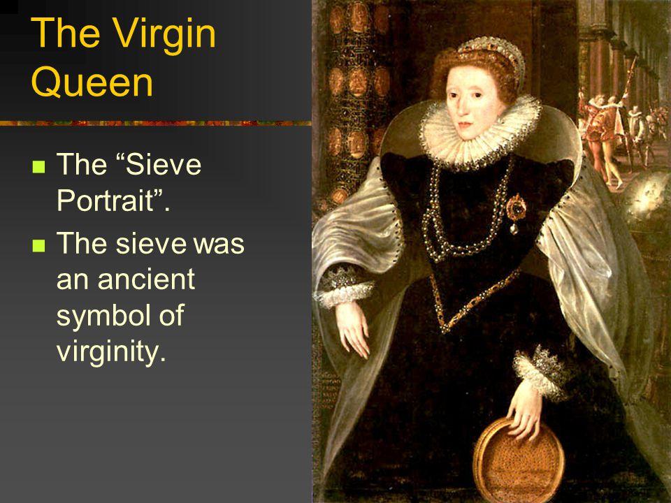 The Virgin Queen The Sieve Portrait .