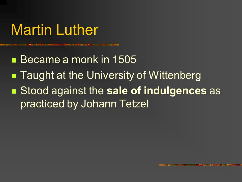 Martin Luther Became a monk in 1505