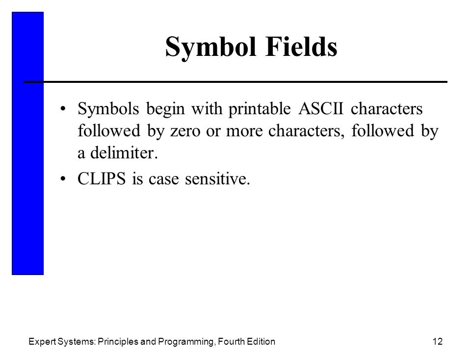 Symbol Fields Symbols begin with printable ASCII characters followed by zero or more characters, followed by a delimiter.