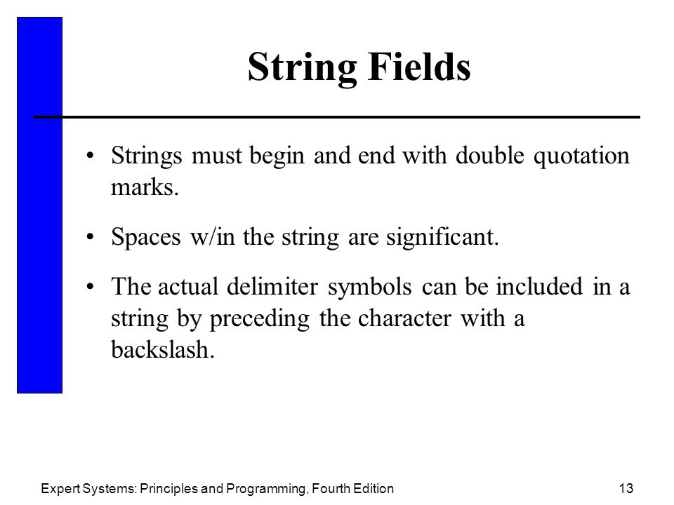String Fields Strings must begin and end with double quotation marks.