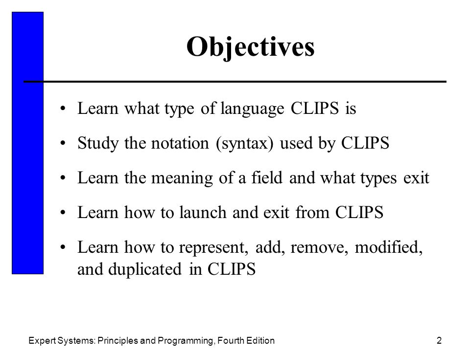 Objectives Learn what type of language CLIPS is