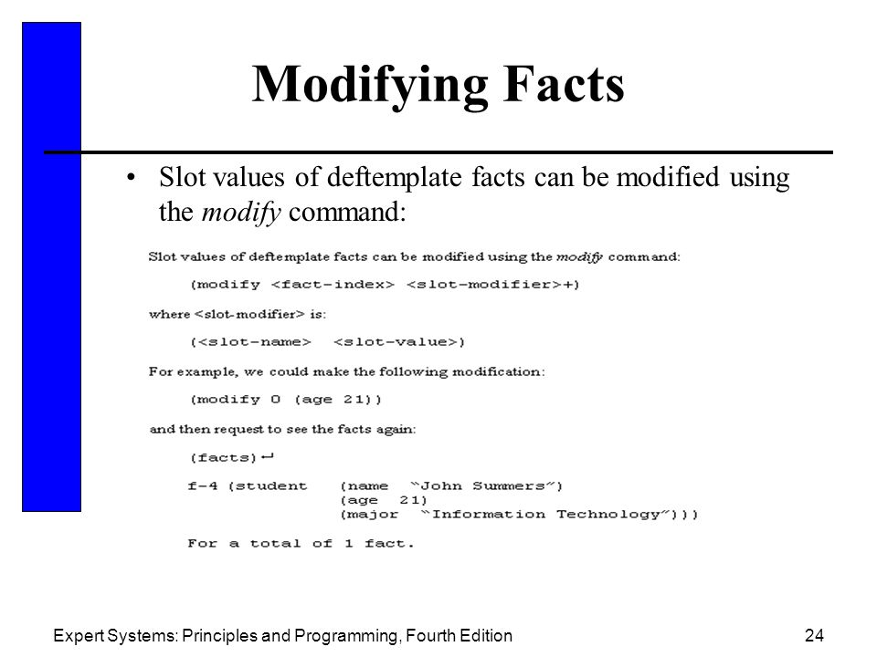 Modifying Facts Slot values of deftemplate facts can be modified using the modify command: