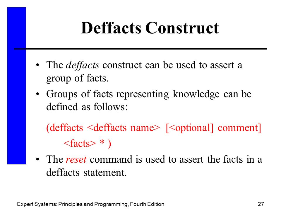 Deffacts Construct The deffacts construct can be used to assert a group of facts. Groups of facts representing knowledge can be defined as follows: