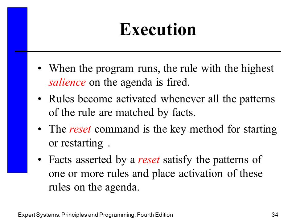 Execution When the program runs, the rule with the highest salience on the agenda is fired.
