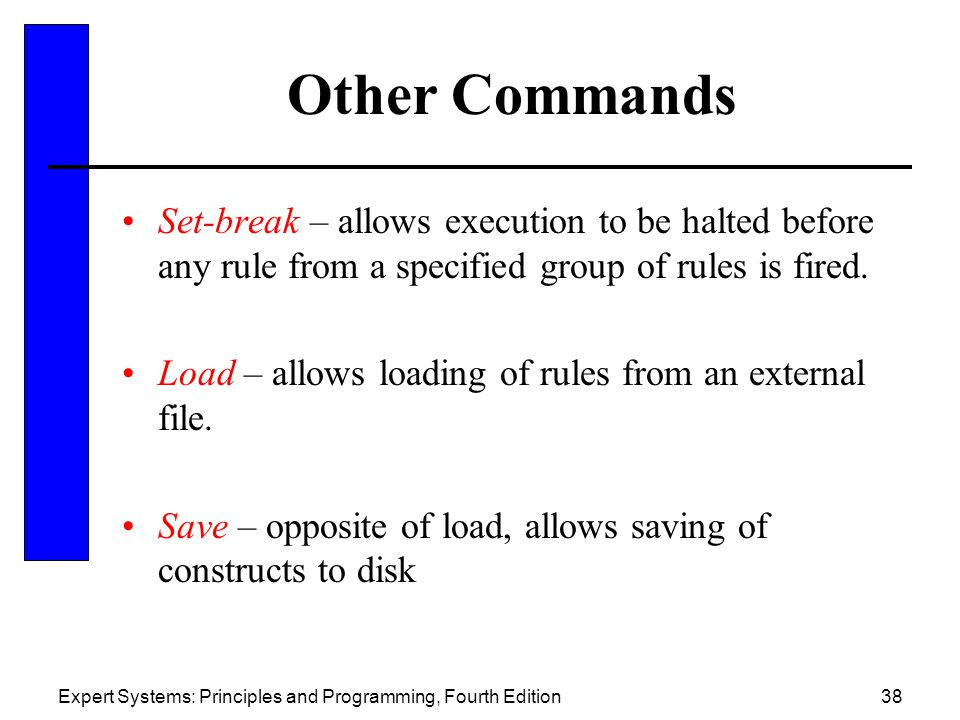 Other Commands Set-break – allows execution to be halted before any rule from a specified group of rules is fired.