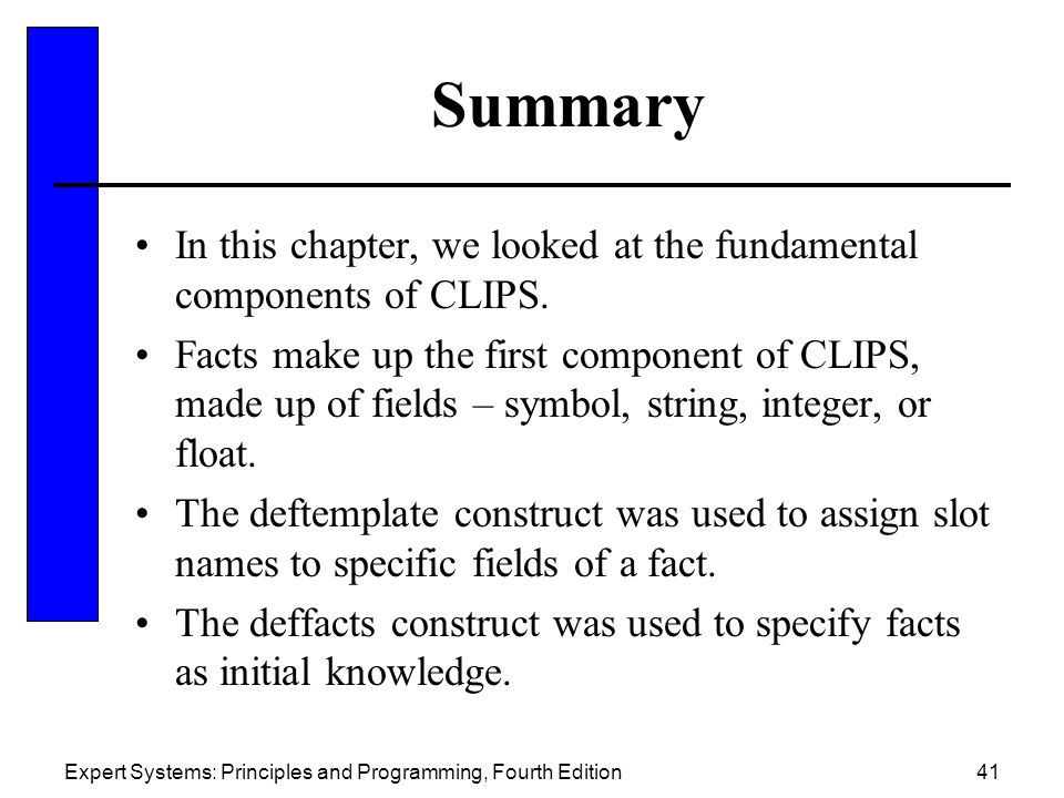 Summary In this chapter, we looked at the fundamental components of CLIPS.