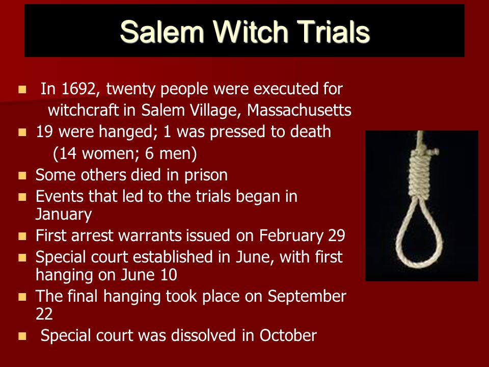 Salem Witch Trials In 1692, twenty people were executed for
