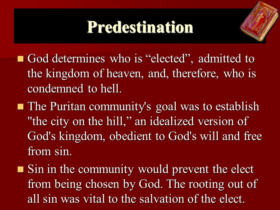 Predestination God determines who is elected , admitted to the kingdom of heaven, and, therefore, who is condemned to hell.