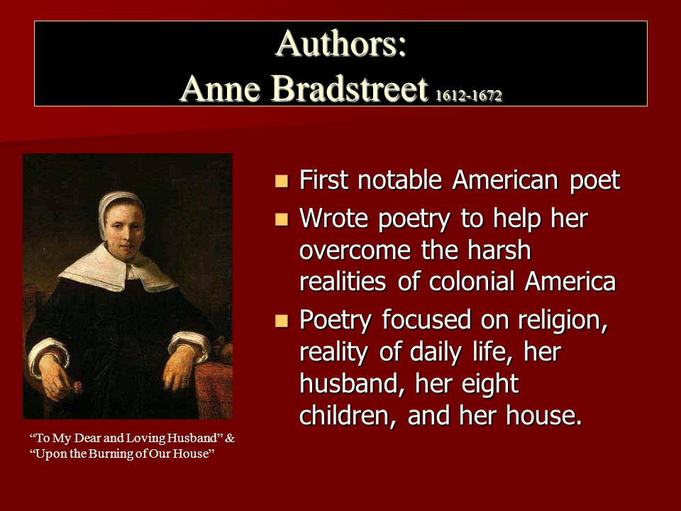 the puritan ideas in the poem upon the burning of our house by anne bradstreet Verses upon the burning of our house, july 10th, 1666 by anne bradstreet here follows some verses upon the burning of our house, july 10th 1666 copied out of the flame consume my dwelling place and when i could no source: the columbia anthology of american poetry (columbia university press, 1995.