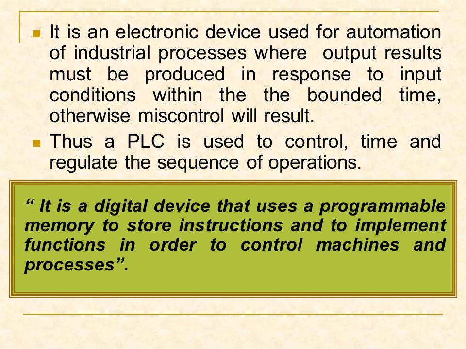 It is an electronic device used for automation of industrial processes where output results must be produced in response to input conditions within the the bounded time, otherwise miscontrol will result.