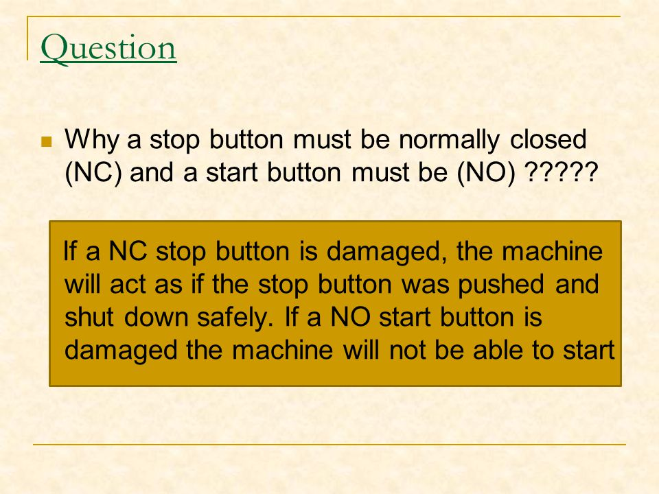 Question Why a stop button must be normally closed (NC) and a start button must be (NO)