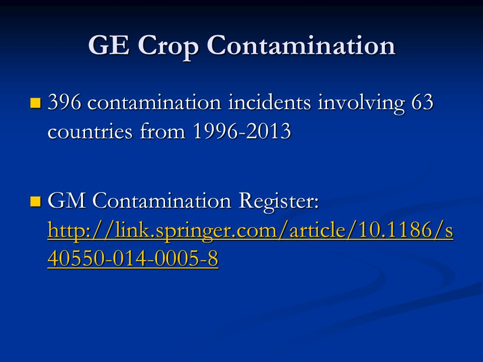 GE Crop Contamination 396 contamination incidents involving 63 countries from 1996-2013.