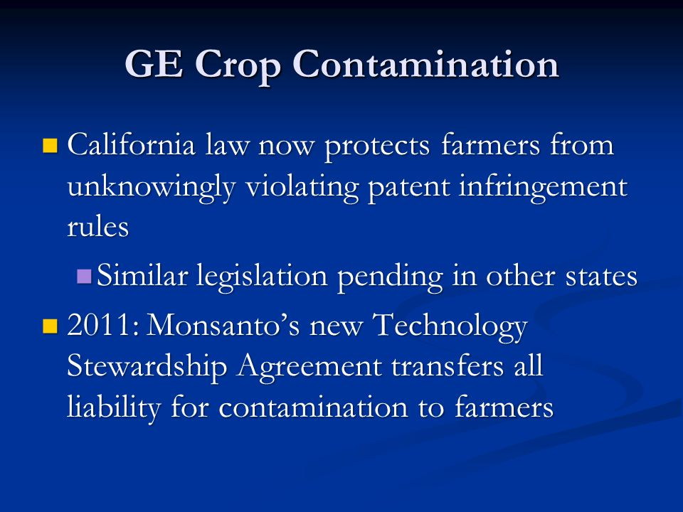 GE Crop Contamination California law now protects farmers from unknowingly violating patent infringement rules.