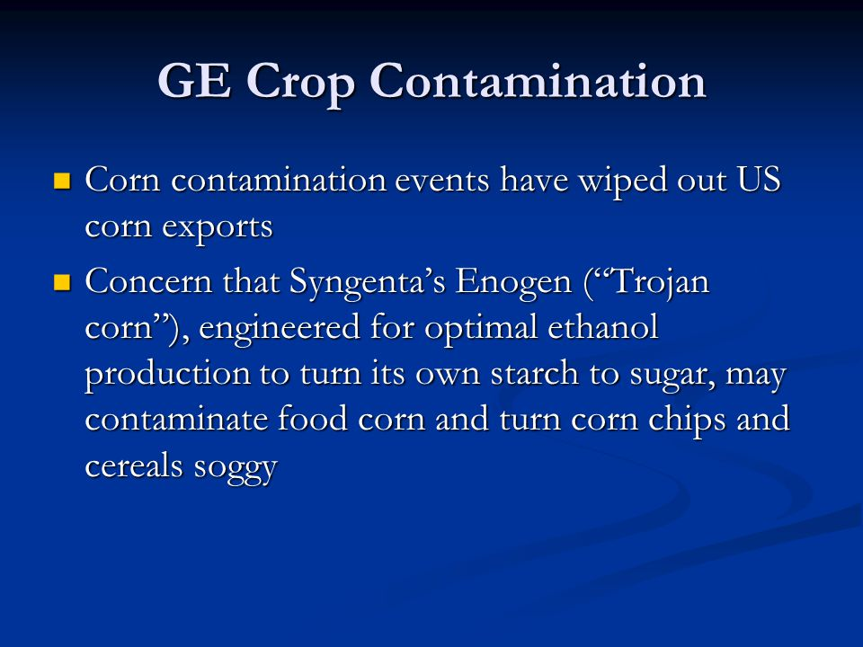 GE Crop Contamination Corn contamination events have wiped out US corn exports.