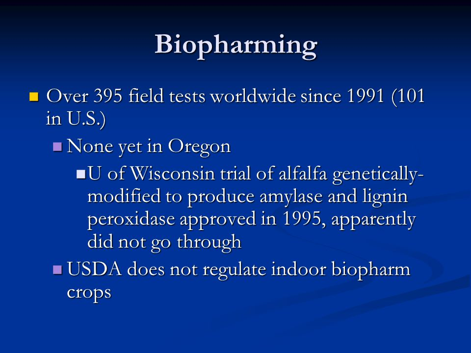 Biopharming Over 395 field tests worldwide since 1991 (101 in U.S.)
