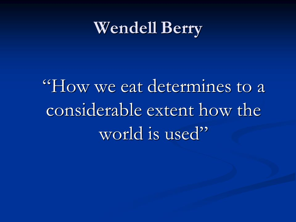 How we eat determines to a considerable extent how the world is used