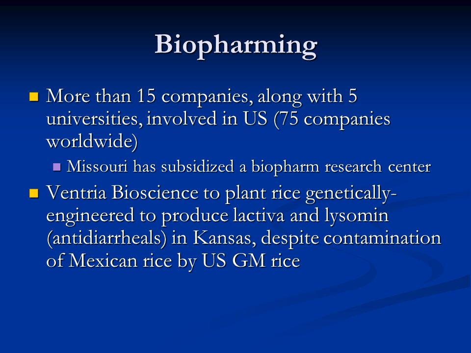 Biopharming More than 15 companies, along with 5 universities, involved in US (75 companies worldwide)