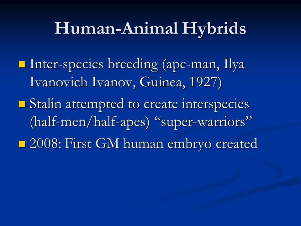 Human-Animal Hybrids Inter-species breeding (ape-man, Ilya Ivanovich Ivanov, Guinea, 1927)