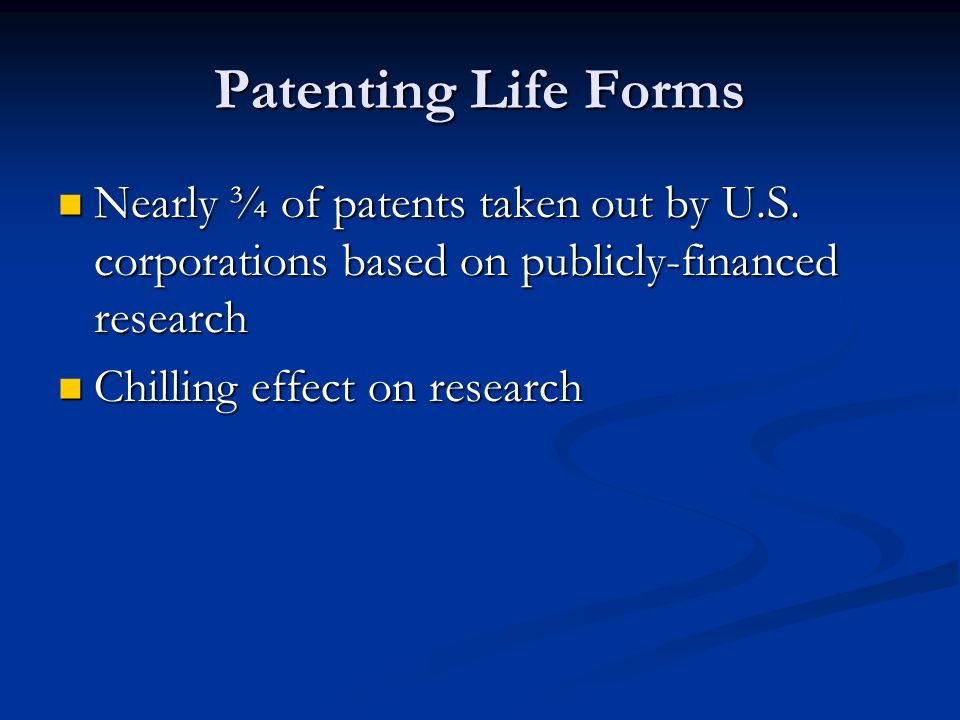 Patenting Life Forms Nearly ¾ of patents taken out by U.S. corporations based on publicly-financed research.