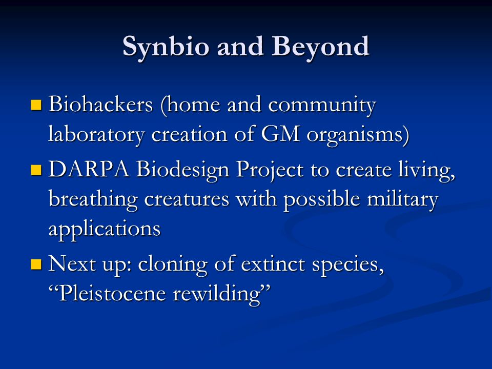 Synbio and Beyond Biohackers (home and community laboratory creation of GM organisms)