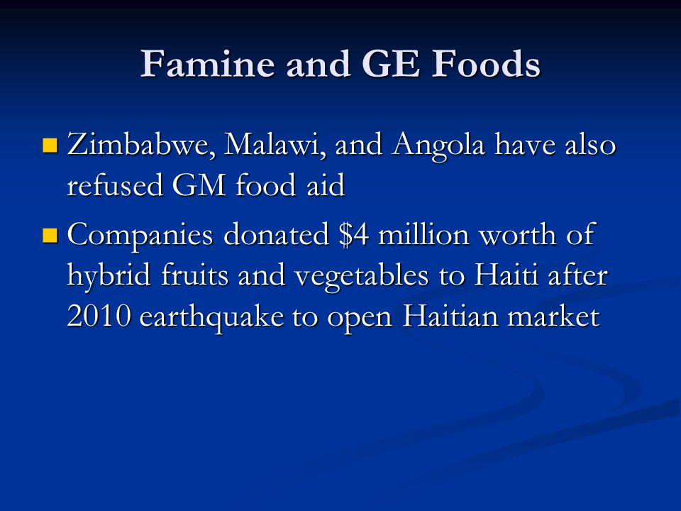 Famine and GE Foods Zimbabwe, Malawi, and Angola have also refused GM food aid.