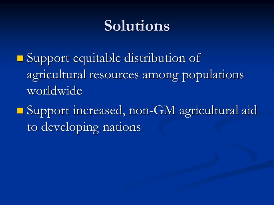 Solutions Support equitable distribution of agricultural resources among populations worldwide.