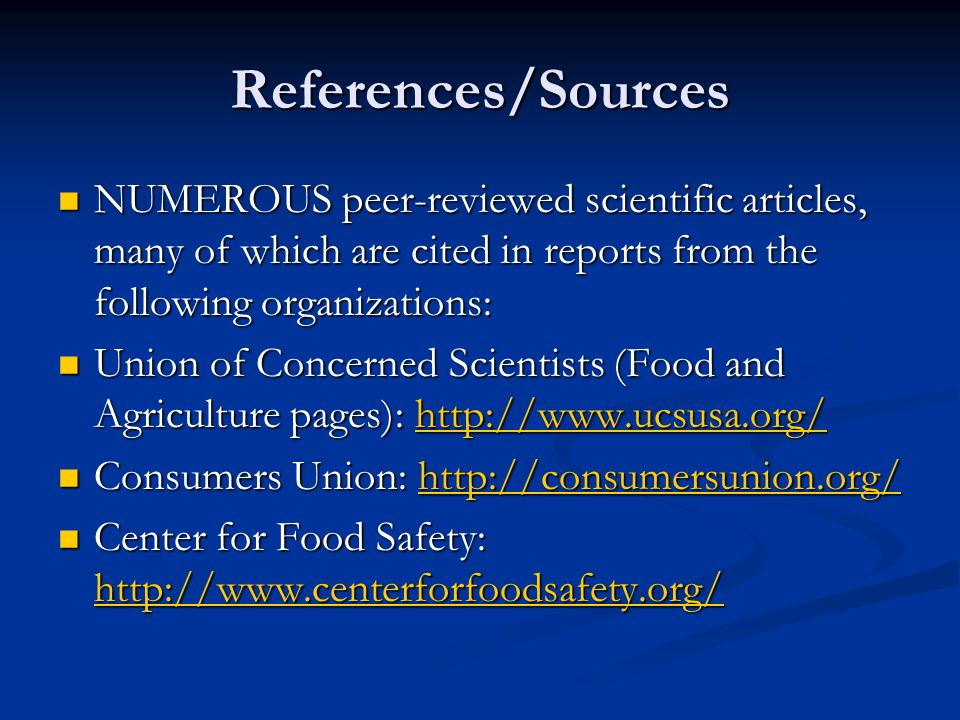 References/Sources NUMEROUS peer-reviewed scientific articles, many of which are cited in reports from the following organizations: