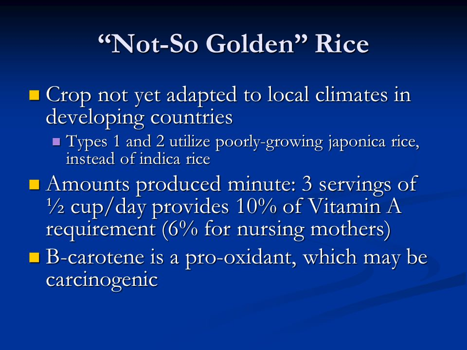Not-So Golden Rice Crop not yet adapted to local climates in developing countries.