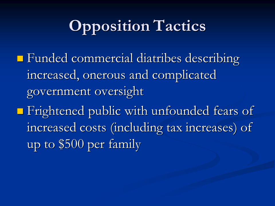Opposition Tactics Funded commercial diatribes describing increased, onerous and complicated government oversight.