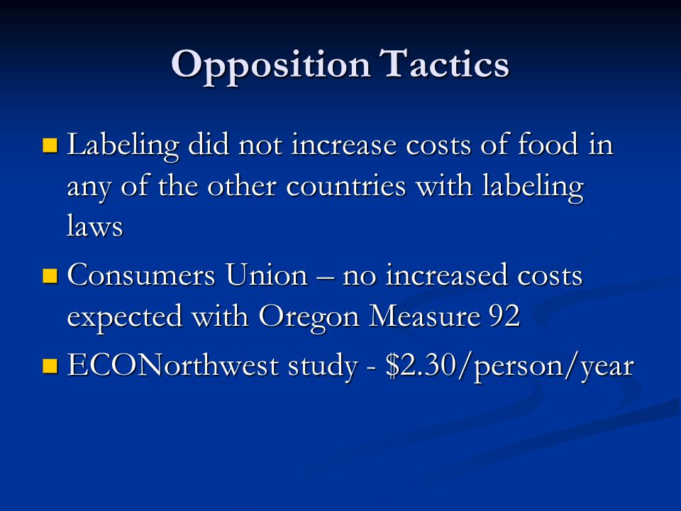 Opposition Tactics Labeling did not increase costs of food in any of the other countries with labeling laws.