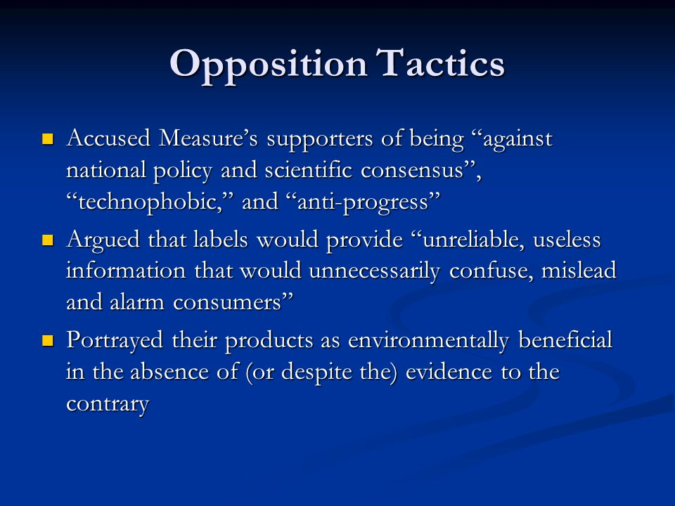 Opposition Tactics Accused Measure's supporters of being against national policy and scientific consensus , technophobic, and anti-progress