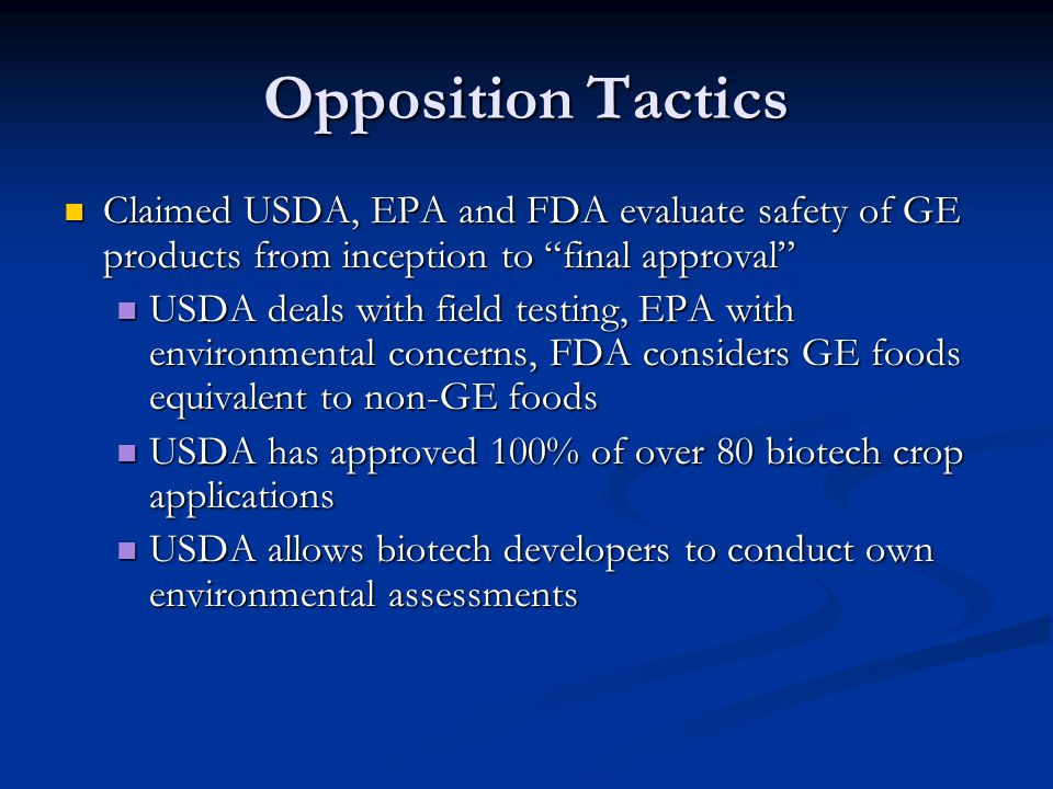Opposition Tactics Claimed USDA, EPA and FDA evaluate safety of GE products from inception to final approval