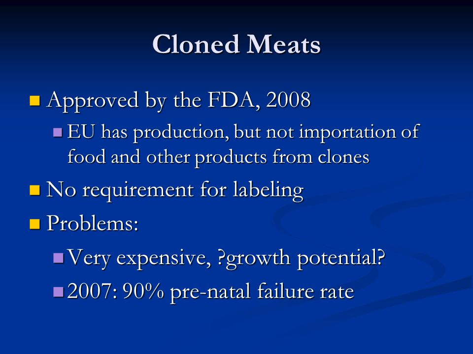Cloned Meats Approved by the FDA, 2008 No requirement for labeling