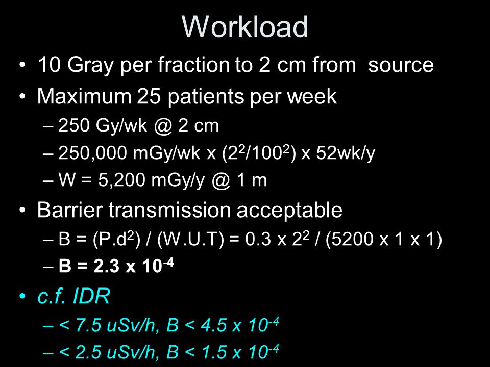 Workload 10 Gray per fraction to 2 cm from source