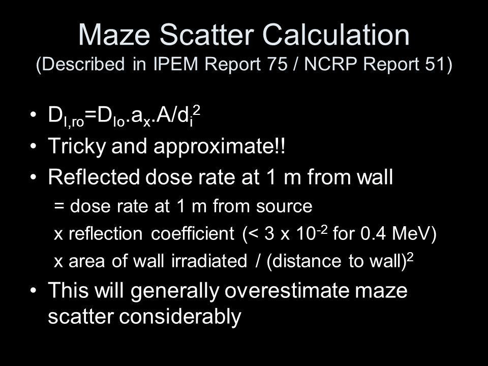 Maze Scatter Calculation (Described in IPEM Report 75 / NCRP Report 51)