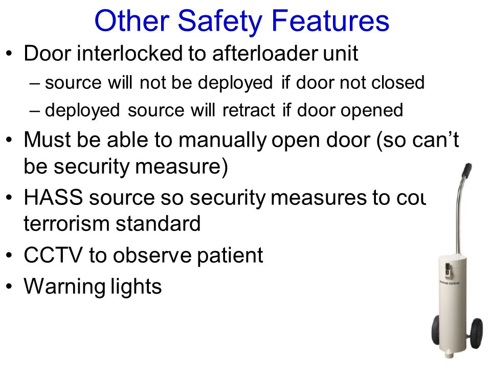 Other Safety Features Door interlocked to afterloader unit