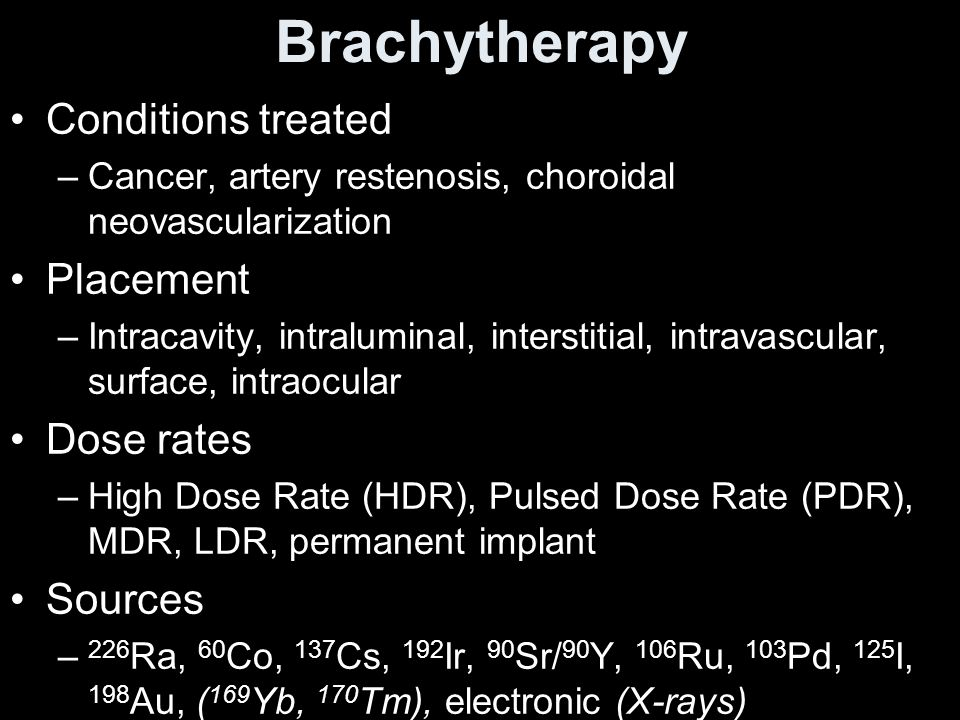 Brachytherapy Conditions treated Placement Dose rates Sources