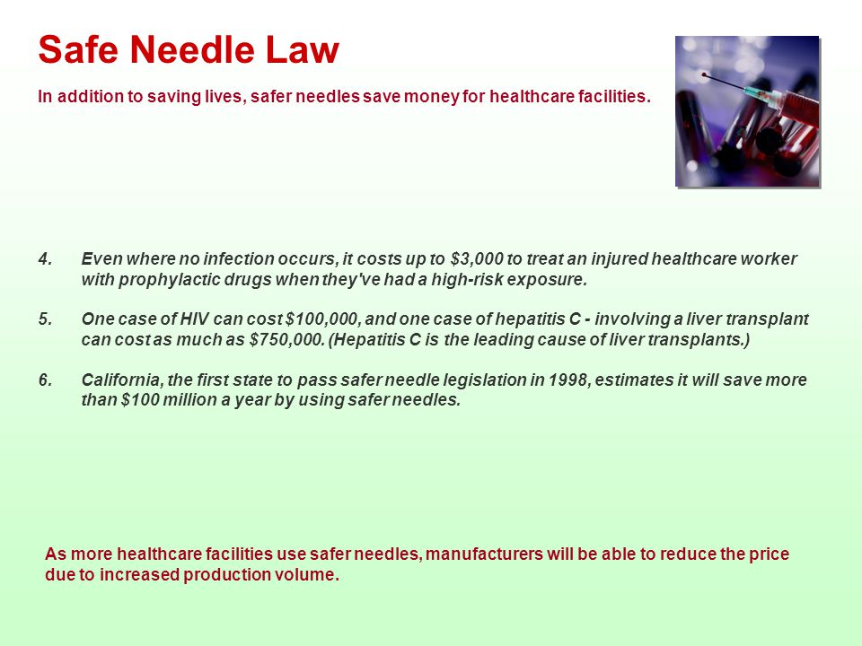 Safe Needle Law In addition to saving lives, safer needles save money for healthcare facilities.