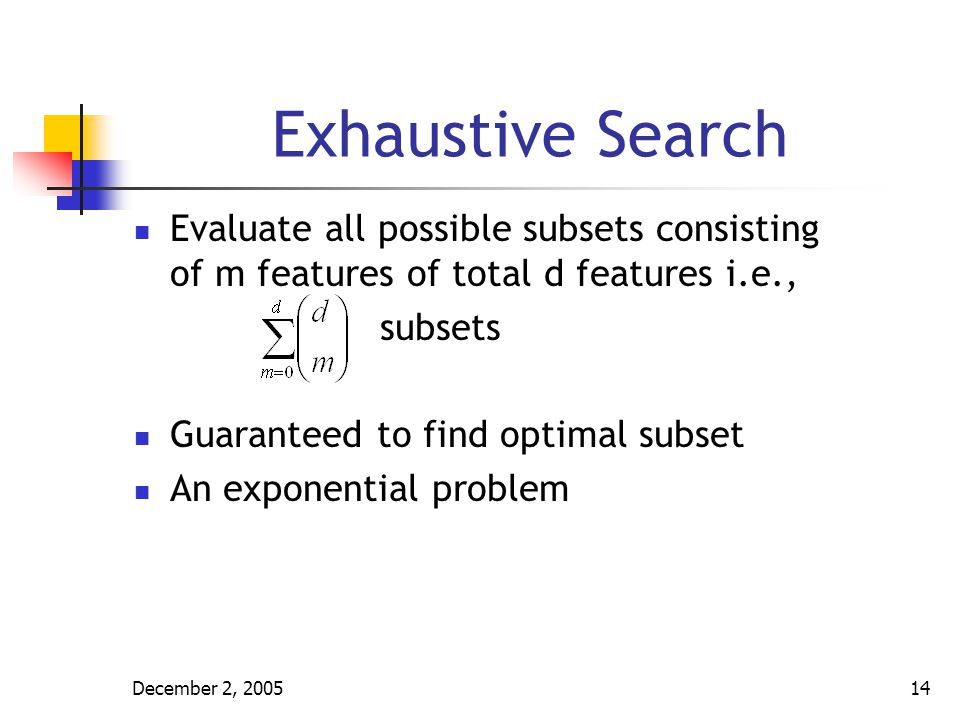 Exhaustive Search Evaluate all possible subsets consisting of m features of total d features i.e., subsets.