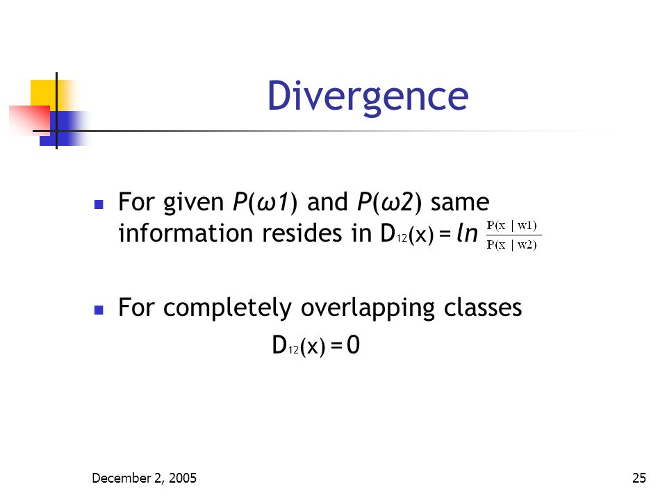 Divergence For given P(ω1) and P(ω2) same information resides in D12(x) = ln. For completely overlapping classes.
