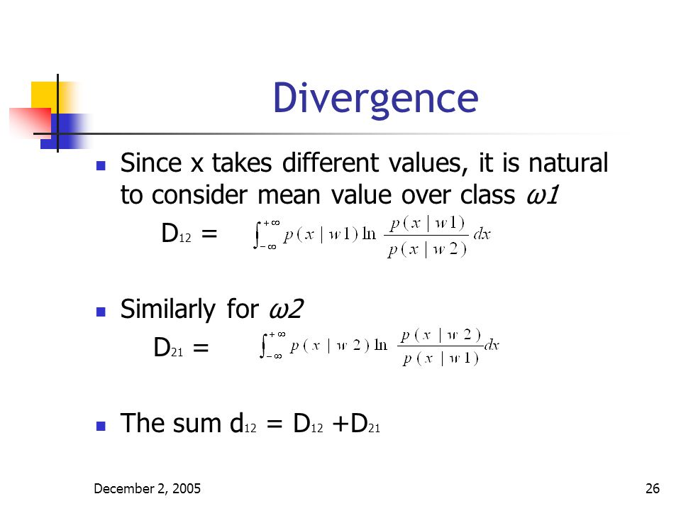 Divergence Since x takes different values, it is natural to consider mean value over class ω1. D12 =