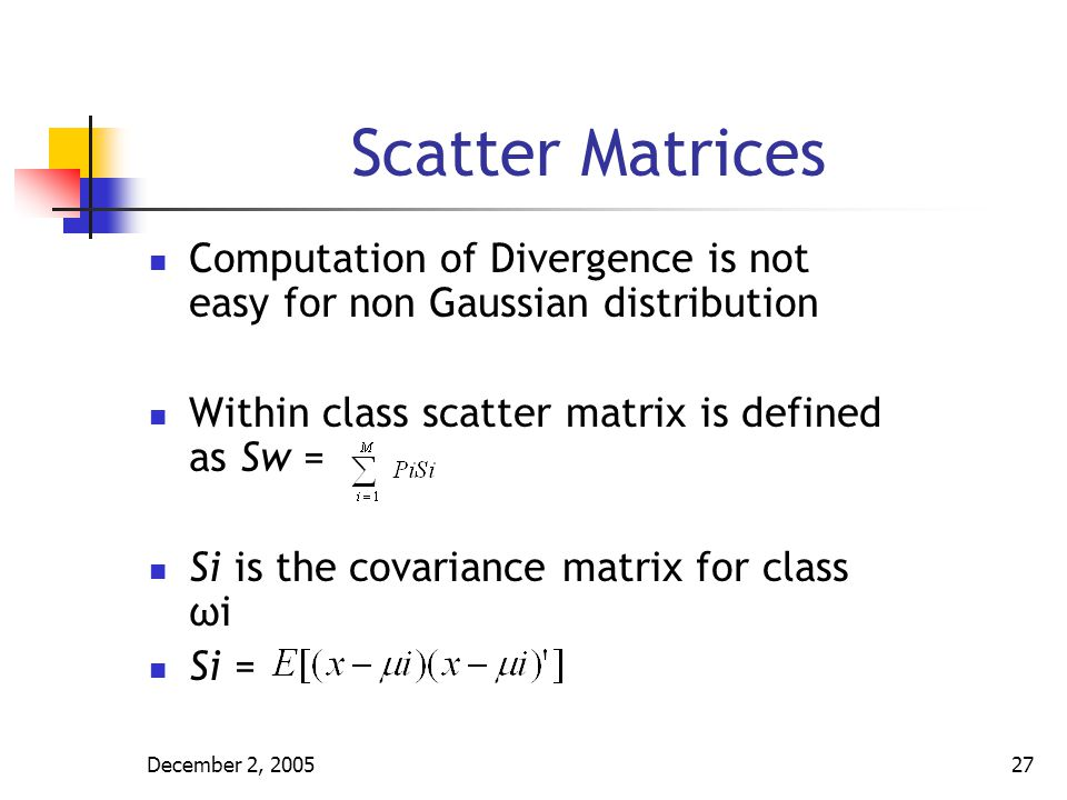 Scatter Matrices Computation of Divergence is not easy for non Gaussian distribution. Within class scatter matrix is defined as Sw =